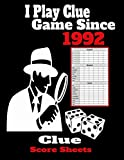 I Play Clue Game Since 1992 Clue Score Sheets: Clue Game Sheets, Clue Detective Notebook Sheets, Clue Replacement Pads, Clue Board Game Sheets| 8.5 x 11 Inch |