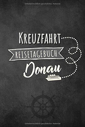 Kreuzfahrt Reisetagebuch Donau: Logbuch für eine Donau Kreuzfahrt. Reisetagebuch für 60 Reisetage auf dem Schiff für Urlaub Reiseerinnerungen der ... Abschiedsgeschenk als Buch oder Zubehör für