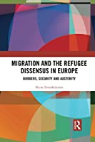 Migration and the Refugee Dissensus in Europe: Borders, Security and Austerity