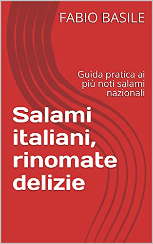 Salami italiani, rinomate delizie: Guida pratica ai più noti salami nazionali (Italian Edition)