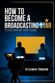 How To Become A Broadcasting Star: Your Step By Step Guide