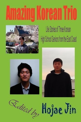 Amazing Korean Trio: Life Stories of Three Korean High School Seniors from the East Coast