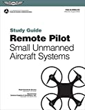 Remote Pilot sUAS Study Guide: For applicants seeking a small unmanned aircraft systems (sUAS) rating (ASA FAA Handbook Series)