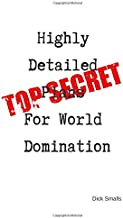Top Secret: Highly Detailed Plans For World Domination: A Funny Lined Journal For Making Plans to Take Over The World