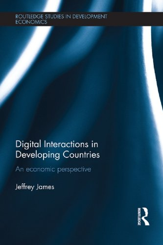 Digital Interactions in Developing Countries: An Economic Perspective (Routledge Studies in Development Economics Book 99) (English Edition)