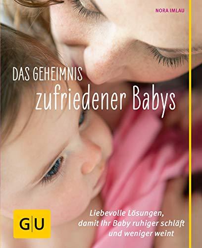 Das Geheimnis zufriedener Babys: Liebevolle Lösungen, damit Ihr Baby ruhiger schläft und weniger weint (GU Einzeltitel Partnerschaft & Familie)
