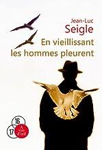 En vieillissant les hommes pleurent de Jean-Luc Seigle
