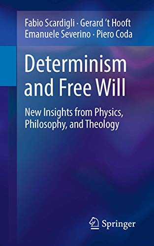 Compare Textbook Prices for Determinism and Free Will: New Insights from Physics, Philosophy, and Theology 1st ed. 2019 Edition ISBN 9783030055042 by Scardigli, Fabio,'t Hooft, Gerard,Severino, Emanuele,Coda, Piero