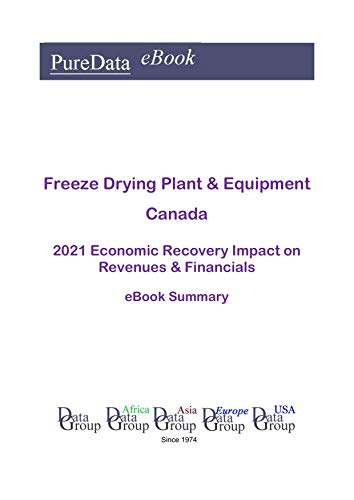 Freeze Drying Plant & Equipment Canada Summary: 2021 Economic Recovery Impact on Revenues & Financials (English Edition)