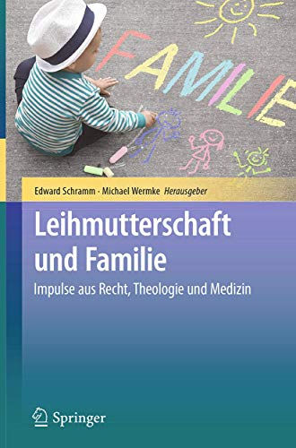 Leihmutterschaft und Familie: Impulse aus Recht, Theologie und Medizin