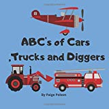 ABC's of Cars ,Trucks and Diggers: English (Alphabet Book, Baby Book, Children's Book, Toddler Book) for kids who love all kind of vehicles/trucks