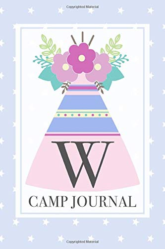 W - C amp Journal: A Fun Journal for Girls to remember every moment of their incredible adventures at Camp! Monogram W Cover.