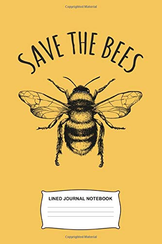 Save The Bees: Lined Journal Notebook Great Gift For Environmentalists and Climate Change Awareness