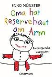 Oma hat Reservehaut am Arm: Kindersprüche unzensiert - Enno Münster