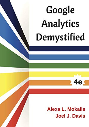 Google Analytics Demystified (4th Edition)