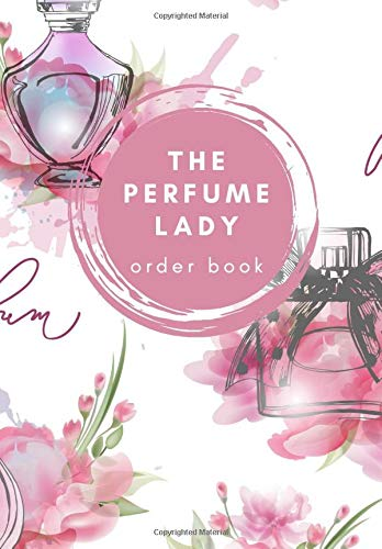 The Perfume Lady Order Book: (EURO Version:) 200 Order Sheets (400 order forms in total), 20 Order Logs, Account Tracking, 221 pages, Paperback