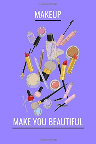 MAKEUP MAKE YOU BEAUTIFUL: notebook college ruled,for women,for girls, for kids, journal Composition Size (6x9