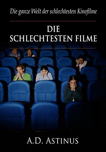 Die neun schlechtesten Filme der Kinogeschichte: Die ganze Welt der schlechtesten Kinofilme - Von Daniel, der Zauberer bis Kartoffelsalat – Nicht fragen!