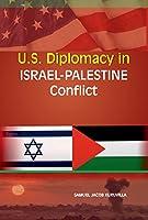 U.S. Diplomacy in Israel-Palestine Conflict