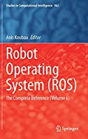 Robot Operating System (ROS): The Complete Reference (Volume 6) (Studies in Computational Intelligence, 962)