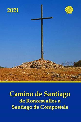 Camino de Santiago de Roncesvalles a Santiago de Compostela: Guía práctica con información al peregrino de las jornadas, dificultad, distancias y duración (Camino 2021) (Spanish Edition)