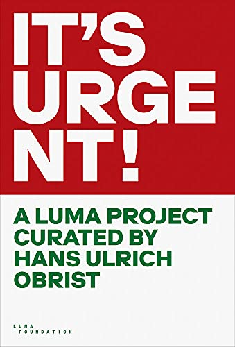 It's Urgent!: A Luma Project Curated by Hans Ulrich Obrist
