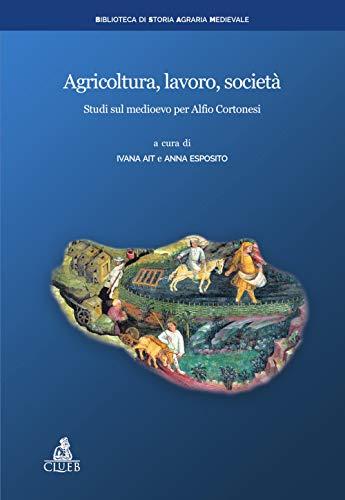 Agricoltura, lavoro, società. Studi sul medioevo per Alfio Cortonesi