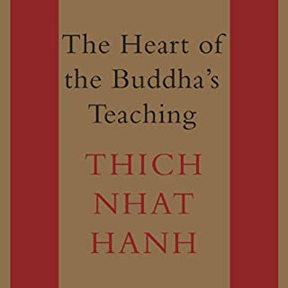The Heart of the Buddha's Teaching     Transforming Suffering into Peace, Joy, and Liberation              Written by:                                                                                                                                 Thich Nhat Hanh                               Narrated by:                                                                                                                                 René Ruiz                      Length: 9 hrs and 22 mins     Not rated yet     Overall 0.0
