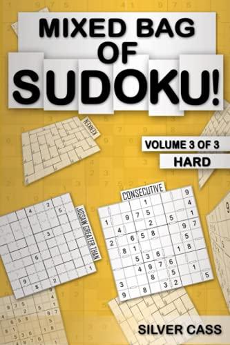 Mixed Bag of Sudoku!: Hard 100+ Puzzles - Kenken, Consecutive, Sudoku XV, Killer, Even-Odd, Greater Than Grids