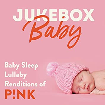 Baby Sleep Lullaby Renditions of P!Nk