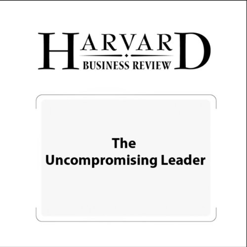 The Uncompromising Leader (Harvard Business Review) audiobook cover art