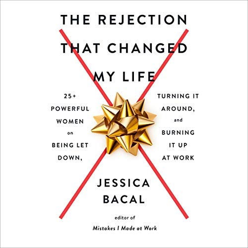 Download The Rejection That Changed My Life: 25+ Powerful Women on Being Let Down, Turning It Around, and Bur audio book