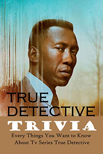 True Detective Trivia : Every Things You Want to Know About Tv Series True Detective (English Edition)