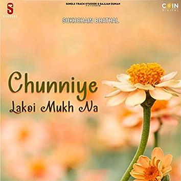 Chunniye Lakoi Mukh Na