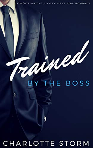 Trained By The Boss: M/M Straight To Gay First Time Romance (English Edition)