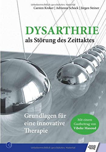 Dysarthrie als Störung des Zeittaktes: Grundlagen für eine innovative Therapie: Grundlagen fr eine innovative Therapie