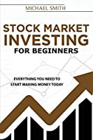 Stock Market Investing For Beginners: Everything You Need To Start Making Money Today