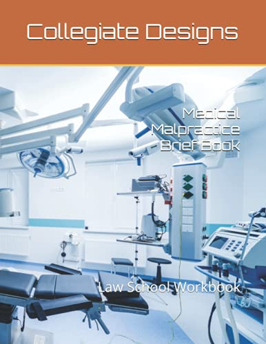 Compare Textbook Prices for Medical Malpractice Brief Book: Law School Workbook  ISBN 9798543164587 by Designs, Collegiate