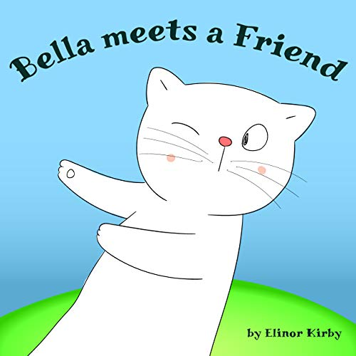 Bella meets a friend: Cat Book for kids age 2-6 years old (Bella The Cat 3) (English Edition)