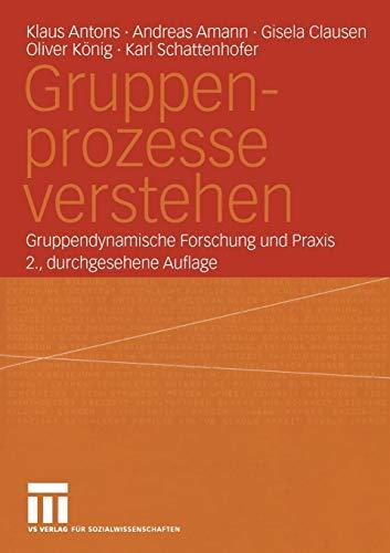Gruppenprozesse verstehen. Gruppendynamische Forschung und Praxis