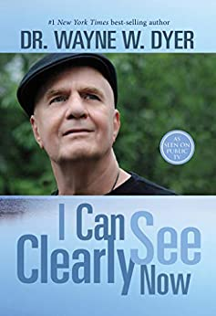 I Can See Clearly Now by [Wayne W. Dyer]