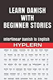 Learn Danish with Beginner Stories: Interlinear Danish to English (Learn Danish with Interlinear Stories for Beginners and Advanced Readers)