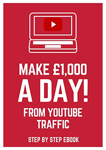 Make £1,000 A Day From YouTube Traffic (English Edition)