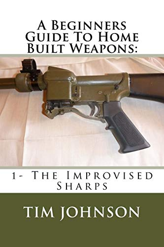 Compare Textbook Prices for A Beginners Guide To Home Built Weapons: 1- The Improvised Sharps Home Built Firearms Volume 1 1 Edition ISBN 9781519586438 by Johnson, Tim