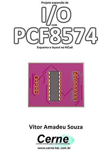 Projeto expansão de I/O com PCF8574 Esquema e layout no KiCad (Portuguese Edition)