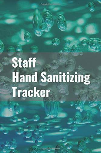 Staff Hand Sanitizing Tracker: Simple and Easy To Maintain Hand Hygiene Tracker To Record Usage of Hand Sanitizer In Offices, Stores & Other Shared Facility Environments