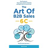The Art of B2B Sales - 6C Strategies to Entering A New International Overseas Market - Avoiding pitfalls and failures: My 26 years journey - Sharing from ... Entrepreneur Perspective (English Edition)