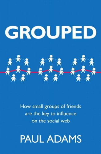 Grouped: How small groups of friends are the key to influence on the social web (Voices That Matter) (English Edition)