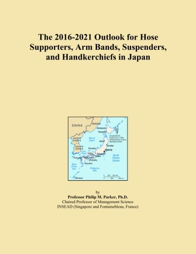 The 2016-2021 Outlook for Hose Supporters, Arm Bands, Suspenders, and Handkerchiefs in Japan