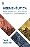 Hermenêutica: A Arte da Interpretação Ensinada pelos Próprios Escritores Bíblicos